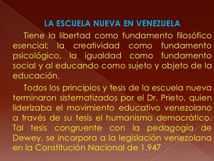 LA ESCUELA NUEVA EN VENEZUELA   Tiene la libertad como fundamento filosóficoesencial; la creatividad como fundamentopsicol...