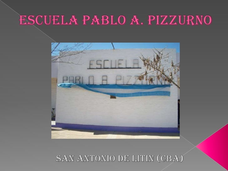ESCUELA PABLO A. PIZZURNO<br />SAN ANTONIO DE LITIN (CBA)<br />