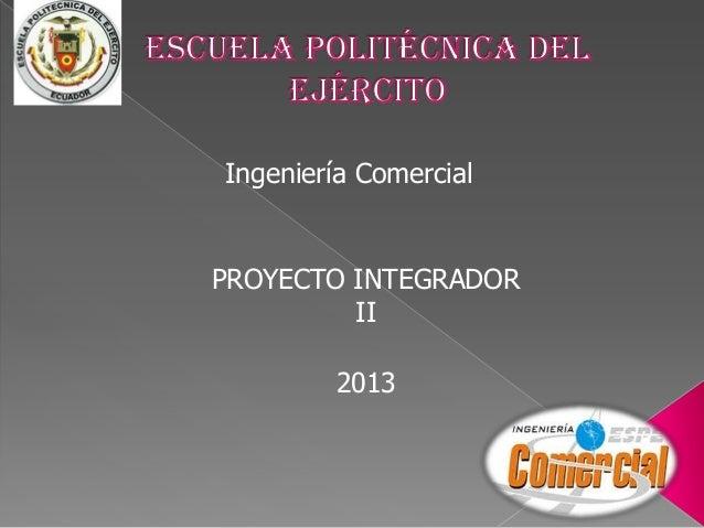 Ingeniería ComercialPROYECTO INTEGRADOR         II        2013