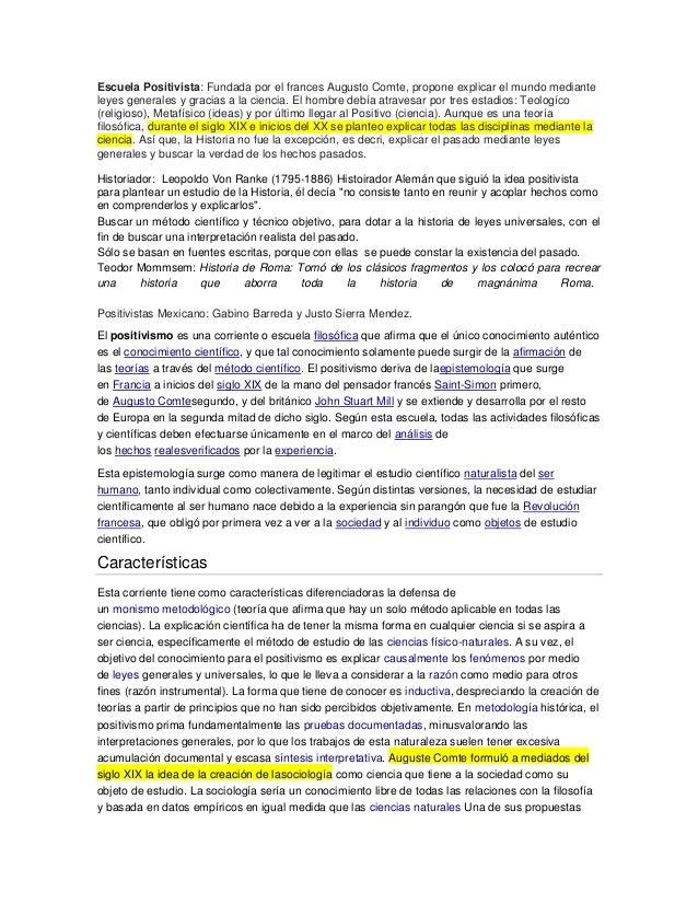 Escuela Positivista: Fundada por el frances Augusto Comte, propone explicar el mundo medianteleyes generales y gracias a l...