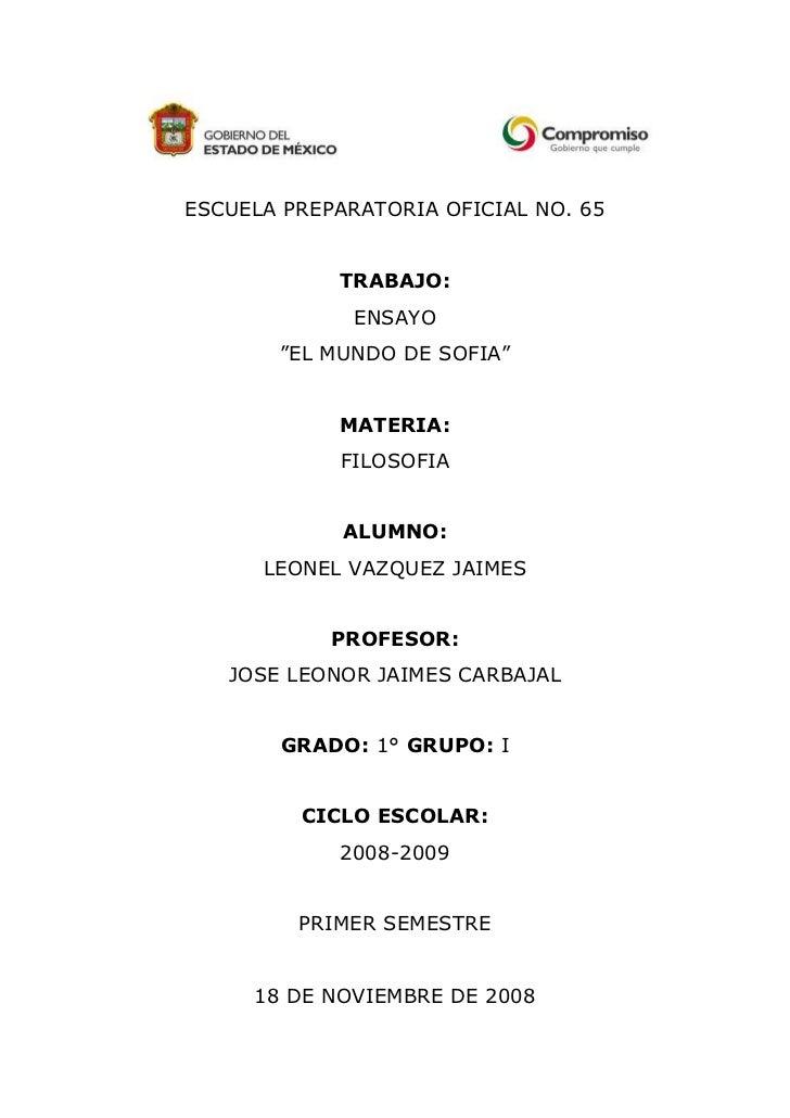 """ESCUELA PREPARATORIA OFICIAL NO. 65TRABAJO: ENSAYO""""EL MUNDO DE SOFIA""""MATERIA:FILOSOFIAALUMNO:LEONEL VAZQUEZ JAIMESPROFESOR..."""