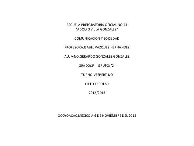 """ESCUELA PREPARATORIA OFICIAL NO 43         """"ADOLFO VILLA GONZALEZ""""        COMUNICACIÓN Y SOCIEDAD   PROFESORA:ISABEL VAZQU..."""