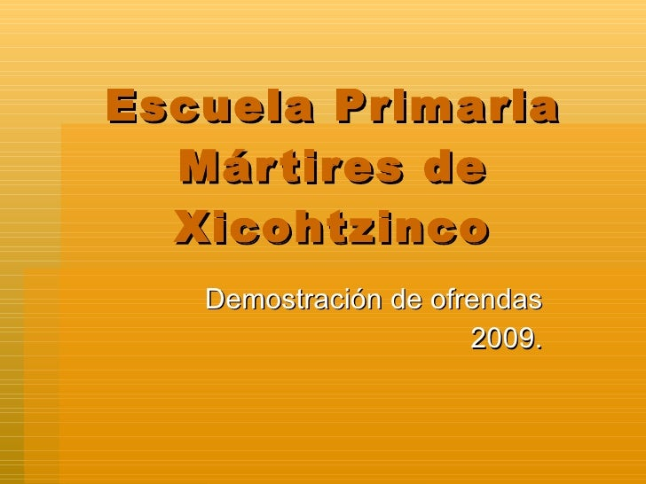 Escuela Primaria Mártires de Xicohtzinco Demostración de ofrendas 2009.