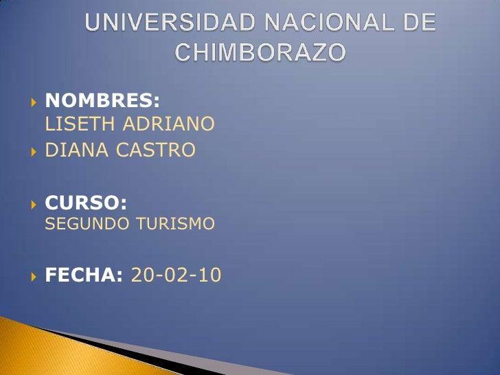    NOMBRES:    LISETH ADRIANO   DIANA CASTRO   CURSO:    SEGUNDO TURISMO   FECHA: 20-02-10