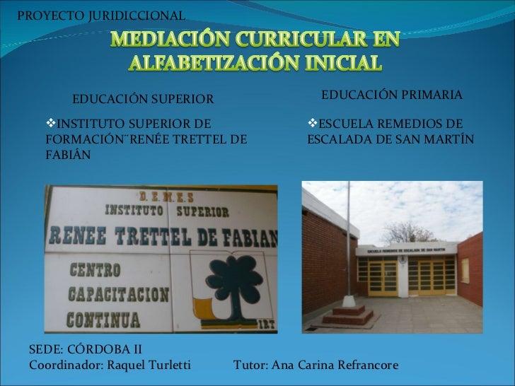 <ul><li>INSTITUTO SUPERIOR DE FORMACIÓN¨RENÉE TRETTEL DE FABIÁN  </li></ul><ul><li>ESCUELA REMEDIOS DE ESCALADA DE SAN MAR...