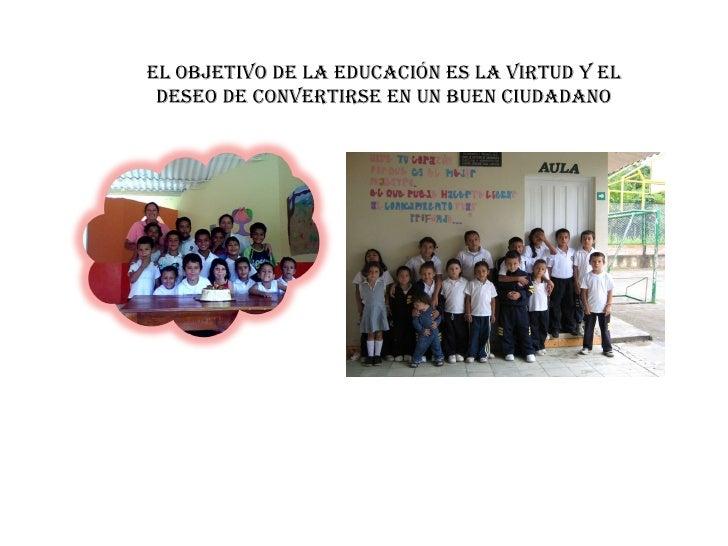 EL OBJETIVO DE LA EDUCACIÓN ES LA VIRTUD Y EL DESEO DE CONVERTIRSE EN UN BUEN CIUDADANO