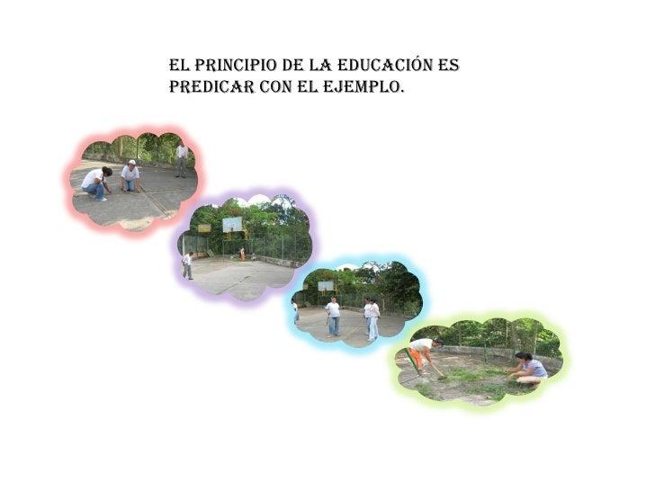 El principio de la educación es predicar con el ejemplo.