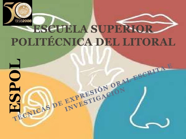 ESCUELA SUPERIOR POLITÉCNICA DEL LITORAL <br />ESPOL<br />TÉCNICAS DE EXPRESIÓN ORAL ESCRITA E INVESTIGACIÓN <br />