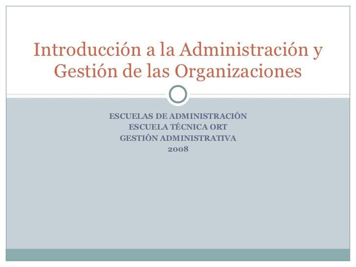 ESCUELAS DE ADMINISTRACIÓN ESCUELA TÉCNICA ORT GESTIÓN ADMINISTRATIVA 2008 Introducción a la Administración y Gestión de l...