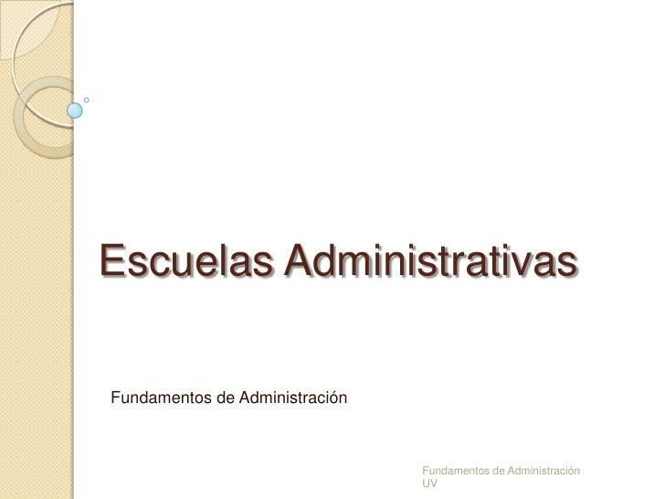 Escuelas Administrativas<br />Fundamentos de Administración<br />Fundamentos de Administración         UV<br />