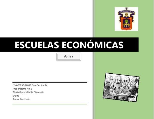 ESCUELAS ECONÓMICAS UNIVERSIDAD DE GUADALAJARA Preparatoria No.4 Mejia Ramos Paola Elizabeth. 6ªBM Tema: Economía Parte I
