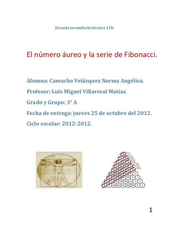Escuela secundaria técnica 118.El número áureo y la serie de Fibonacci.Alumna: Camacho Velázquez Norma Angélica.Profesor: ...