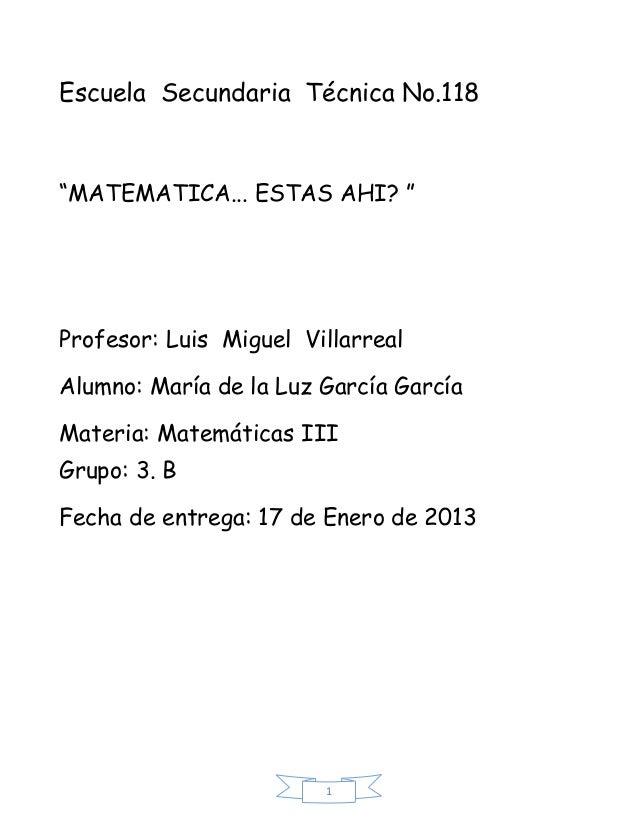 """Escuela Secundaria Técnica No.118""""MATEMATICA... ESTAS AHI? """"Profesor: Luis Miguel VillarrealAlumno: María de la Luz García..."""