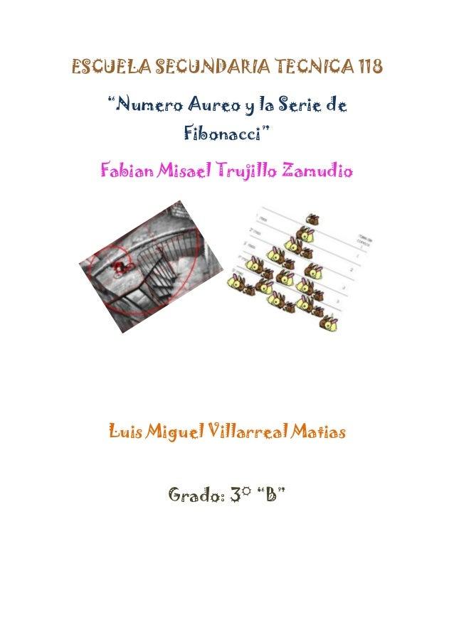 "ESCUELA SECUNDARIA TECNICA 118   ""Numero Aureo y la Serie de            Fibonacci""  Fabian Misael Trujillo Zamudio   Luis ..."