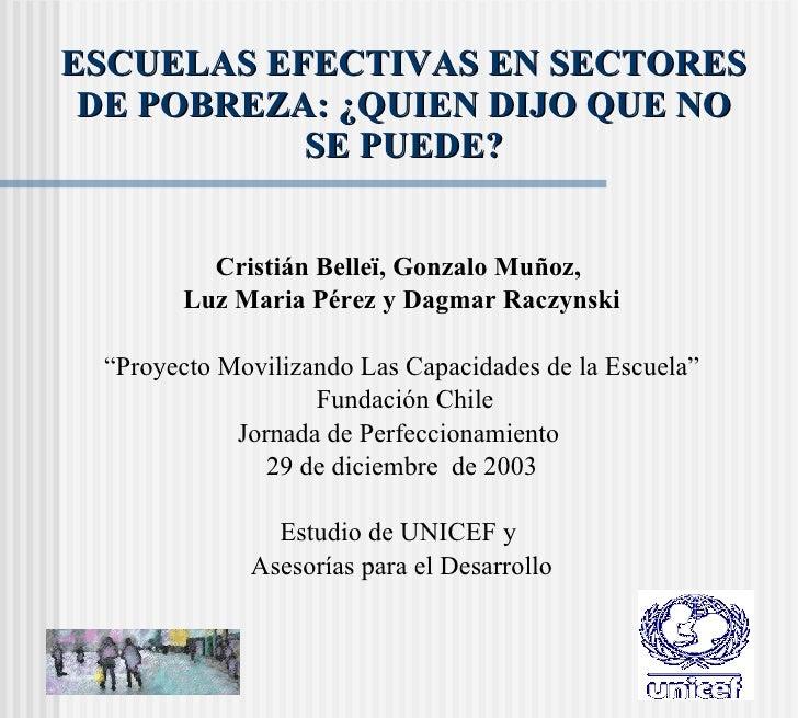 ESCUELAS EFECTIVAS EN SECTORES DE POBREZA: ¿QUIEN DIJO QUE NO SE PUEDE? <ul><li>Cristián Belleï, Gonzalo Muñoz,  </li></ul...