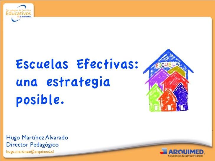 Escuelas Efectivas:        una estrategia        posible.    Hugo Martínez Alvarado   Director Pedagógico   hugo.martinez@...