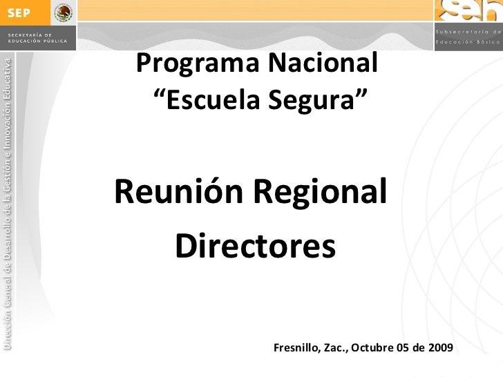 """Programa Nacional  """"Escuela Segura"""" Fresnillo, Zac., Octubre 05 de 2009 Reunión Regional  Directores"""