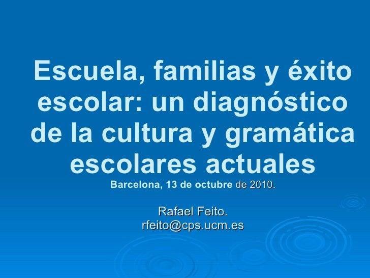 Escuela, familias y éxito escolar: un diagnóstico de la cultura y gramática escolares actuales Barcelona, 13 de octubre  d...