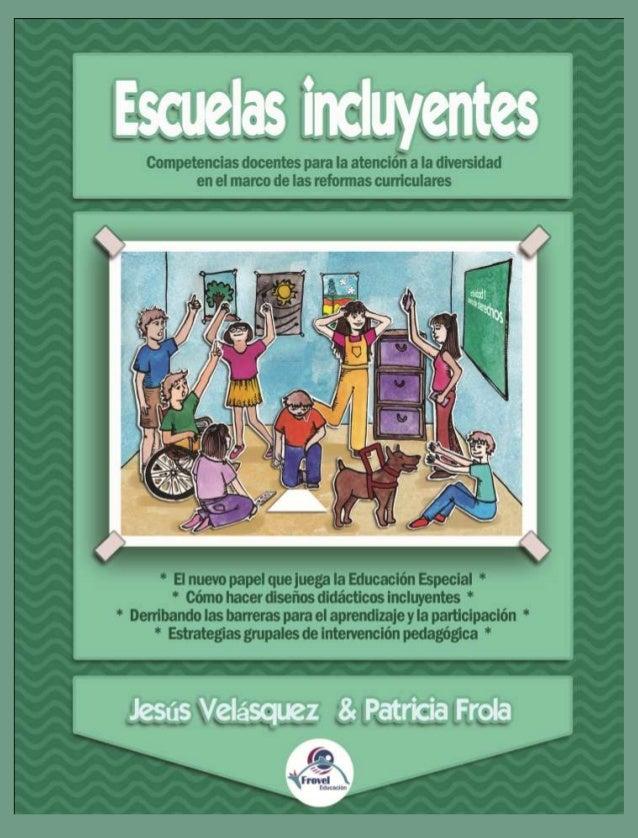 Patricia Frola Escuelas Incluyentes Jesús Velásquez1Frovel Educación. Estrella Cefeida No. 158 Col. Prados de Coyoacán. Mé...