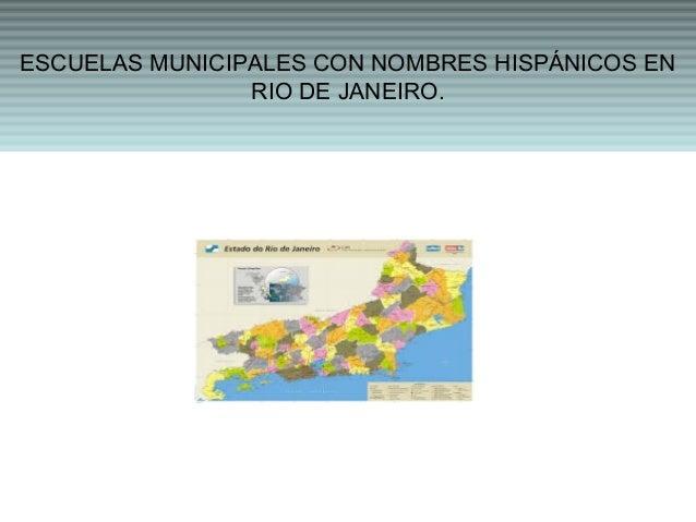 ESCUELAS MUNICIPALES CON NOMBRES HISPÁNICOS EN  RIO DE JANEIRO.