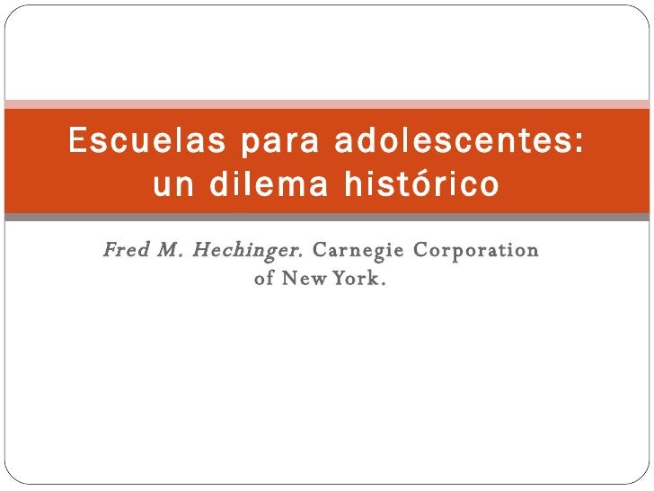 Fred M. Hechinger.  Carnegie Corporation of New York. Escuelas para adolescentes: un dilema histórico