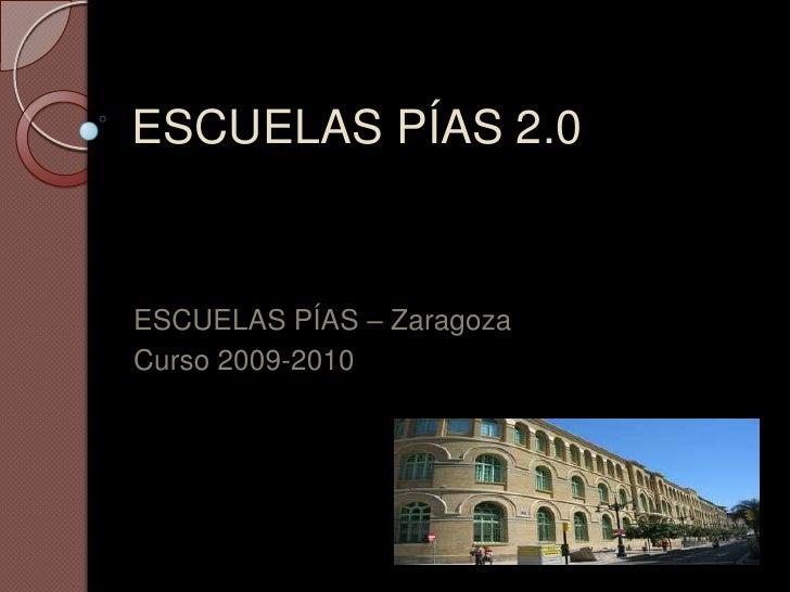ESCUELAS PÍAS 2.0<br />ESCUELAS PÍAS – Zaragoza<br />Curso 2009-2010<br />