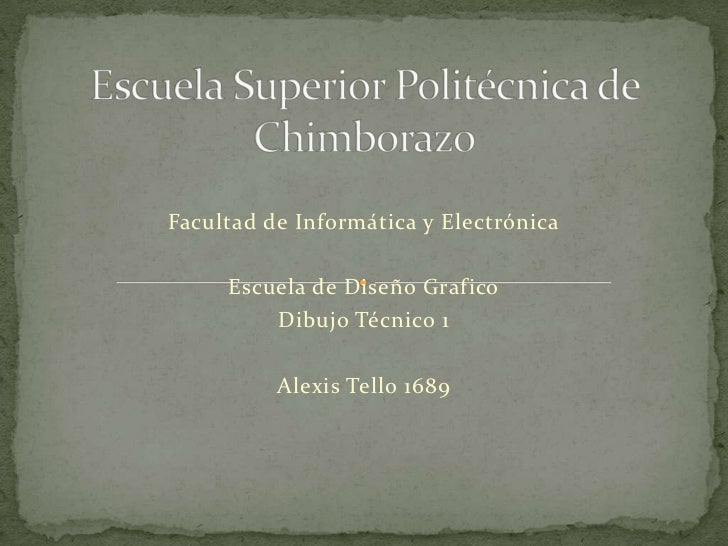 Escuela Superior Politécnica de Chimborazo<br />Facultad de Informática y Electrónica<br />Escuela de Diseño Grafico<br />...