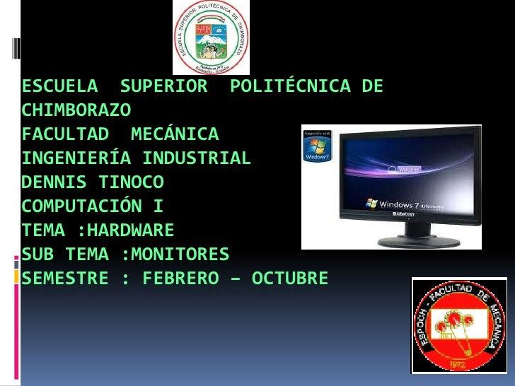 ESCUELA SUPERIOR POLITÉCNICA DECHIMBORAZOFACULTAD MECÁNICAINGENIERÍA INDUSTRIALDENNIS TINOCOCOMPUTACIÓN ITEMA :HARDWARESUB...