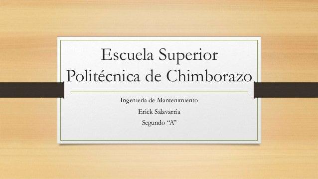 """Escuela Superior Politécnica de Chimborazo Ingeniería de Mantenimiento Erick Salavarría Segundo """"A"""""""