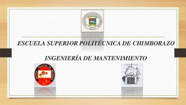 ESCUELA SUPERIOR POLITÉCNICA DE CHIMBORAZO INGENIERÍA DE MANTENIMIENTO