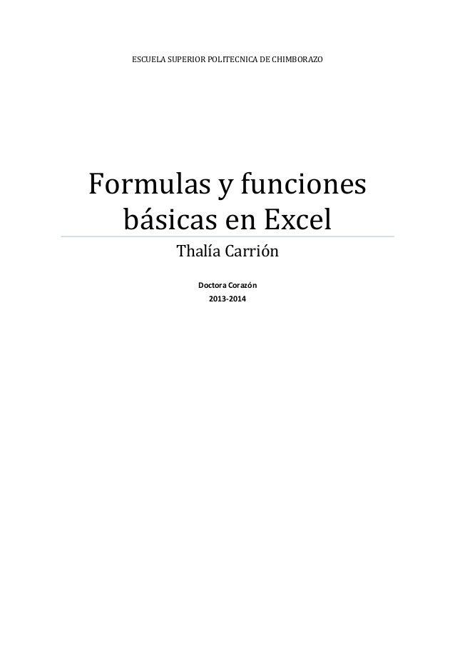 ESCUELA SUPERIOR POLITECNICA DE CHIMBORAZO  Formulas y funciones básicas en Excel Thalía Carrión Doctora Corazón 2013-2014