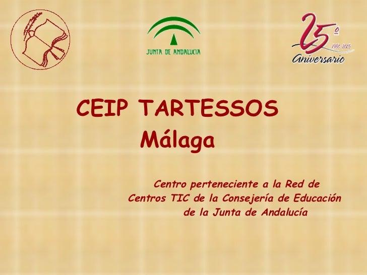 CEIP TARTESSOS Málaga Centro perteneciente a la Red de  Centros TIC de la Consejería de Educación  de la Junta de Andalucía