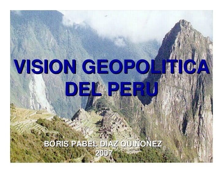 VISION GEOPOLITICA      DEL PERU    BORIS PABEL DIAZ QUIÑONEZ             2007              1