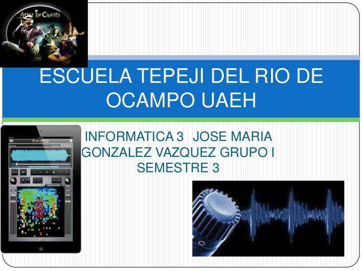 ESCUELA TEPEJI DEL RIO DE     OCAMPO UAEH   INFORMATICA 3 JOSE MARIA   GONZALEZ VAZQUEZ GRUPO I         SEMESTRE 3