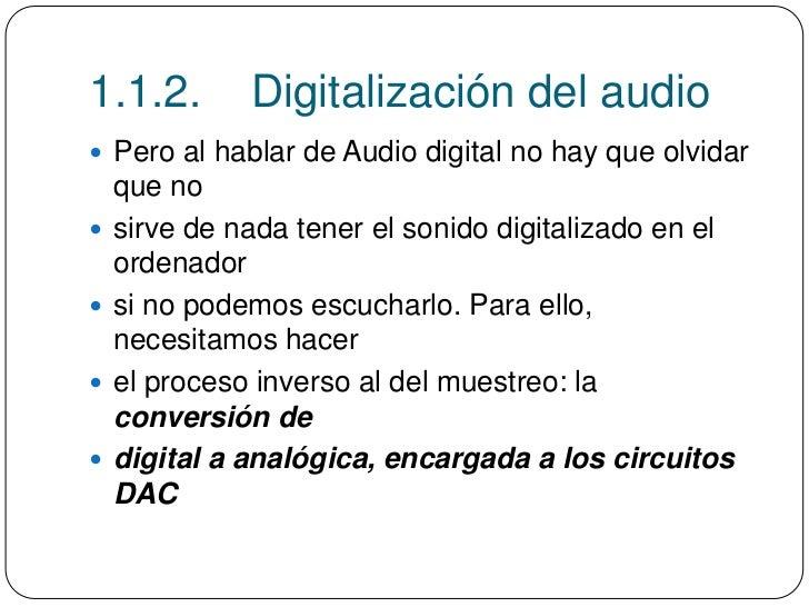 1.1.2.        Digitalización del audio Pero al hablar de Audio digital no hay que olvidar    que no   sirve de nada tene...