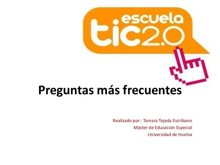 Preguntas más frecuentes<br />Realizado por:  Tamara Tejeda Escribano<br />Máster de Educación Especial<br />Universidad d...