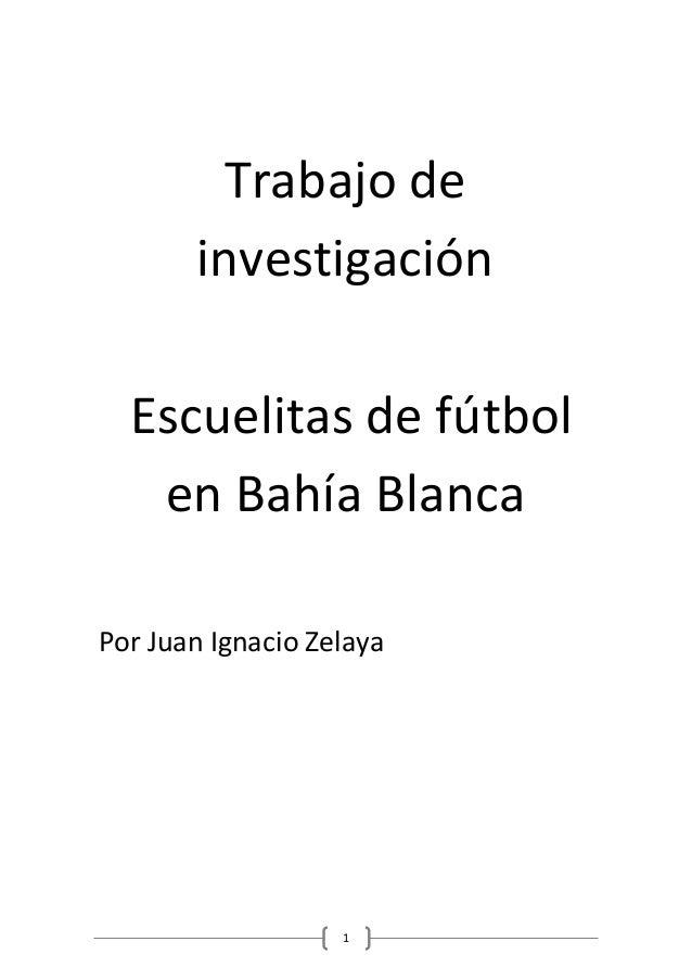 1 Trabajo de investigación Escuelitas de fútbol en Bahía Blanca Por Juan Ignacio Zelaya