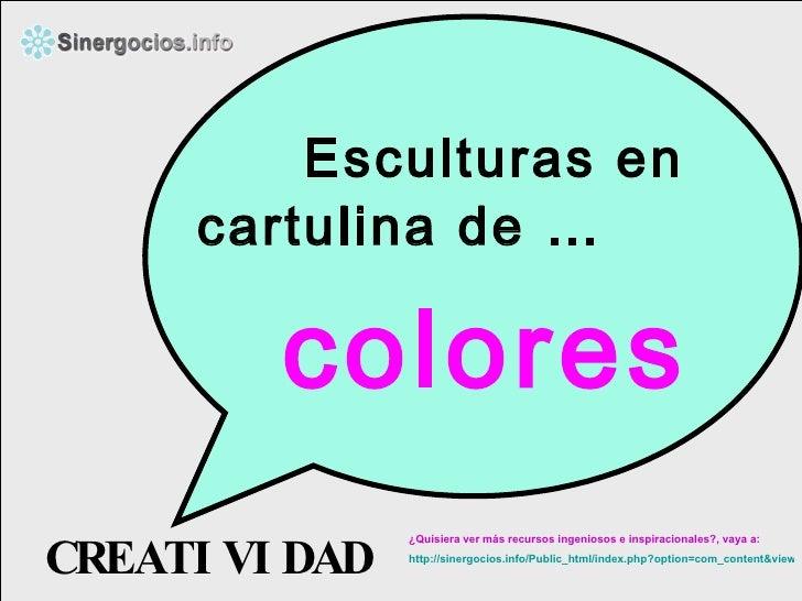 Esculturas en cartulina de … CREATIVIDAD colores ¿Quisiera ver más recursos ingeniosos e inspiracionales?, vaya a:  http:/...