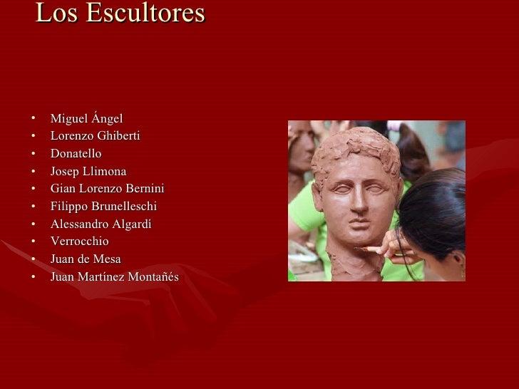 Los Escultores   <ul><li>Miguel Ángel </li></ul><ul><li>Lorenzo Ghiberti </li></ul><ul><li>Donatello </li></ul><ul><li>Jos...