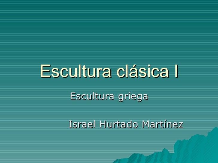 Escultura clásica I Escultura griega Israel Hurtado Martínez