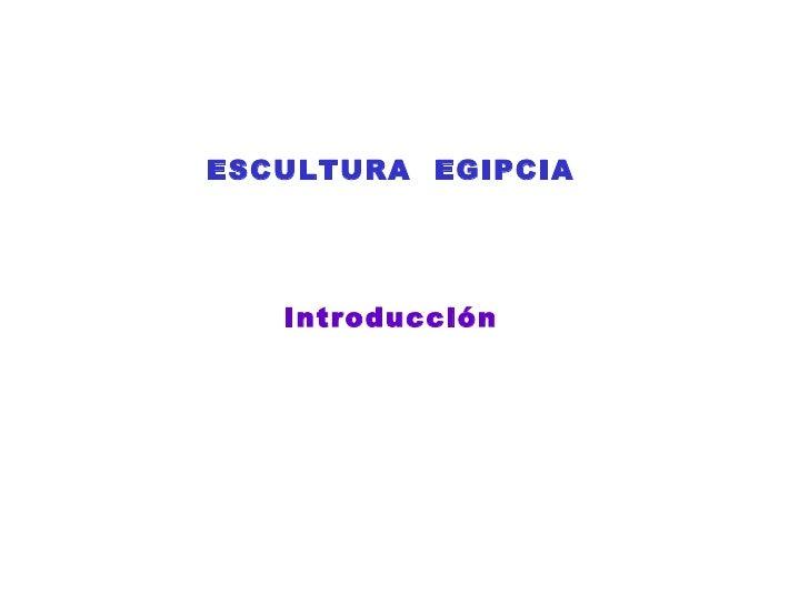 ESCULTURA  EGIPCIA Introducción