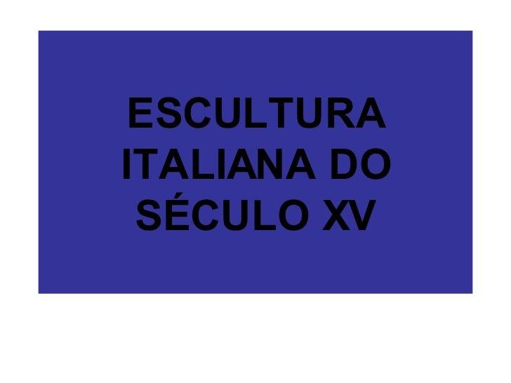 ESCULTURA ITALIANA DO SÉCULO XV