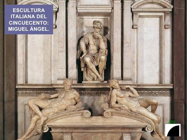 ESCULTURA ITALIANA DEL CINCUECENTO: MIGUEL ÁNGEL.