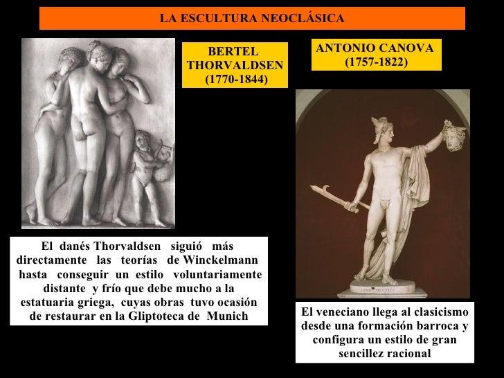 LA ESCULTURA NEOCLÁSICA ANTONIO CANOVA  (1757-1822) BERTEL  THORVALDSEN (1770-1844) El veneciano llega al clasicismo desde...