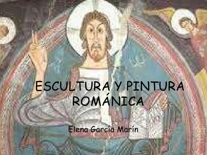 Elena García Marín ESCULTURA Y PINTURA ROMÁNICA