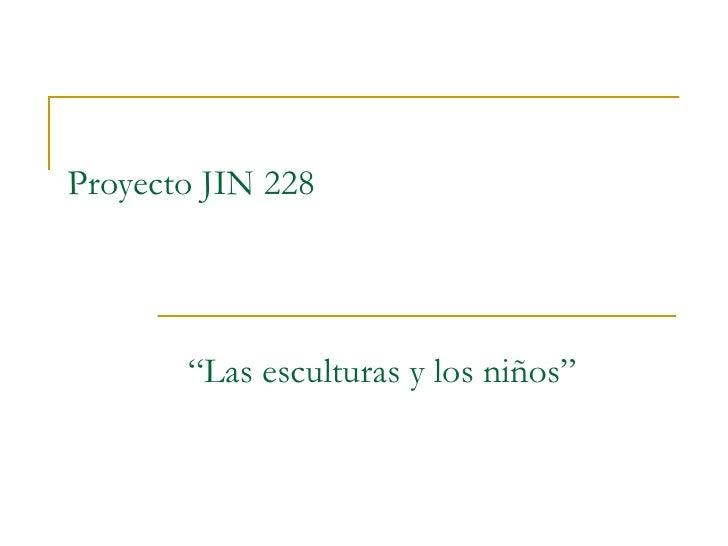 """Proyecto JIN 228 """" Las esculturas y los niños"""""""