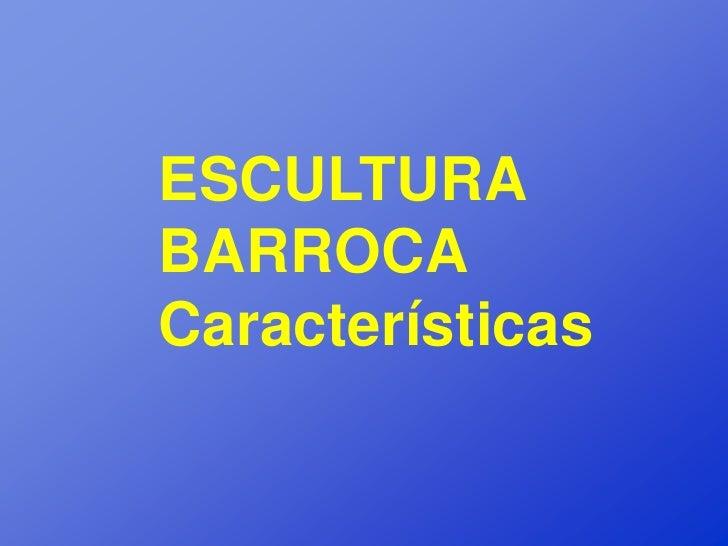 ESCULTURABARROCACaracterísticas
