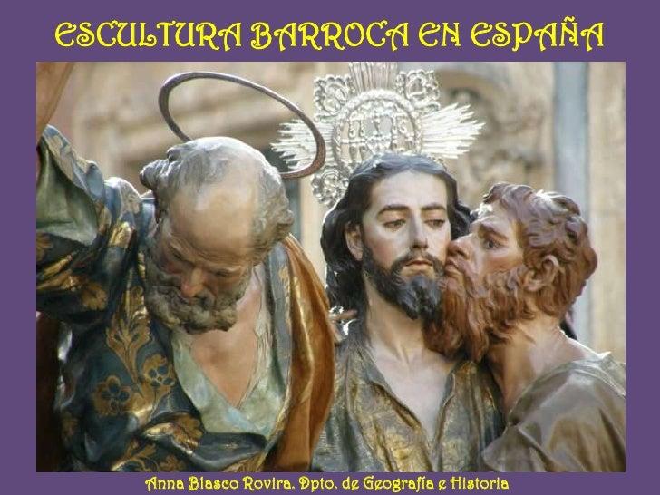 ESCULTURA BARROCA EN ESPAÑA         Anna Blasco Rovira. Dpto. de Geografía e Historia