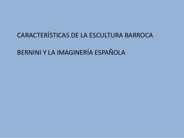 CARACTERÍSTICAS DE LA ESCULTURA BARROCA BERNINI Y LA IMAGINERÍA ESPAÑOLA