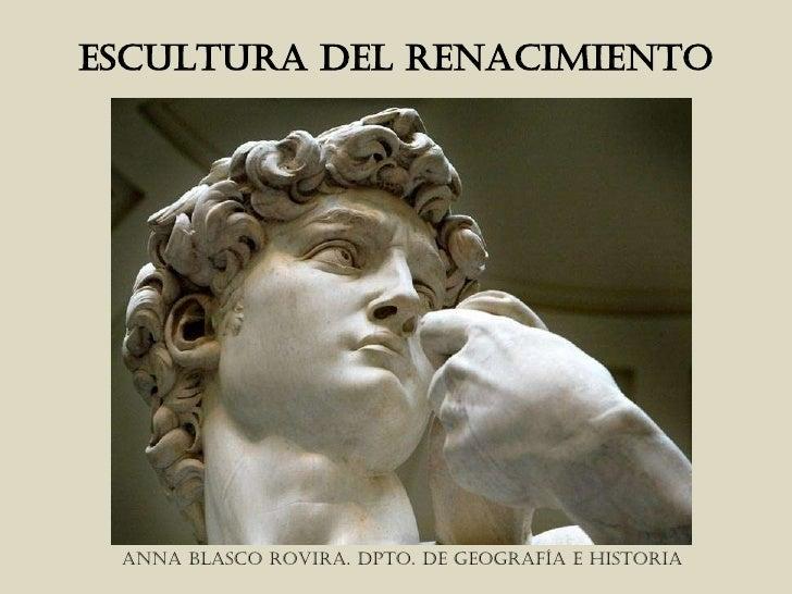 ESCULTURA DEL RENACIMIENTO      ANNA BLASCO ROVIRA. DPTO. DE GEOGRAFÍA E HISTORIA
